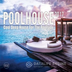 Pool House 2017: Cool Deep House For The Poolside (2017) mp3 бесплатно музыка
